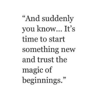"Magic, Time, and New: ""And suddenly  vou know... It's  time to start  something new  and trust the  magic of  beginnings.""  39"