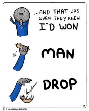 Man, They, and Mike: AND THAT WAS  WHEN THEy KNEW  ID WON  o)  MAN  DROP  回@FELISSABUMBLEHEAD [OC] Mikes riveting speech