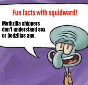 And thats a fact! (I actually had a few conversations with people on the Mothzilla sub... the points these people make... I swear to god, ive never seen anything stupider on this website...: And thats a fact! (I actually had a few conversations with people on the Mothzilla sub... the points these people make... I swear to god, ive never seen anything stupider on this website...