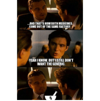 WHY WON'T THEY UNDERSTAND?!?! 😫💊 pharmacy meme idontalways pharmlife pharmacist work leonardodicaprio inception medicines factory generic brand theyrethesame!: ...AND THAT'S HOW BOTH MEDICINES  COME OUT OF THE SAME FACTORY  YEAH IKNOW, BUTISTILL DON'T  WANT THE GENERIC. WHY WON'T THEY UNDERSTAND?!?! 😫💊 pharmacy meme idontalways pharmlife pharmacist work leonardodicaprio inception medicines factory generic brand theyrethesame!