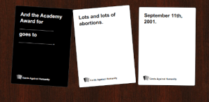 wow...: And the Academy  September 11th,  2001.  Lots and lots of  Award for  abortions.  goes to  Cards Against Humanity  Cards Against Humanity  Cards Against Humanity wow...