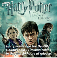 Memes, 🤖, and Hogwarts: AND  THE  DEATHLY  HALLOWS  PART 2  the dianlofP  Harry Potter and the Deathly  allows  Sola  million copies  in th  e first  24 hours of release Comment '😍' if you knew this and '😮' if you didn't! harrypotter thechosenone theboywholived gryffindor hermionegranger ronweasley thegoldentrio deathlyhallows hogwarts ministryofmagic jkrowling harrypottercasts harrypotterfan potterhead potterheads potterheadforlife harrypotterfilm harrypotterfact harrypotterfacts • Potterheads⚡count: 66,640