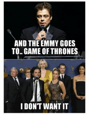 Game of Thrones, Congratulations, and Game: AND THE EMMY GOES  TO. GAME OF THRONES  NEC  I DONT WANT IT Congratulations GOT!