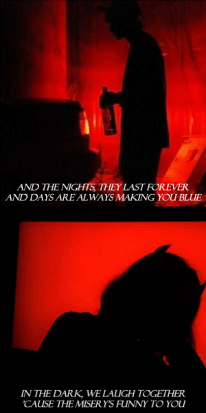 Funny, Tumblr, and Blog: AND THE NIGHTS THEY LAST FOREVER  AND DAYS ARE AL WAYS MAKING YOU BLUE   IN THE DARK WE LAUGH TOGETHER  CAUSE THE MISERYS FUNNY TO YOU aflairformisadventures:  baby, you're a haunted house // gerard way
