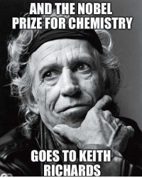 FIRST BOB DYLAN ZIMMERMANS AND NOW THIS GUY: AND THE NOBEL  PRIZE FOR CHEMISTRY  GOES TO KEITH  RICHARDS FIRST BOB DYLAN ZIMMERMANS AND NOW THIS GUY