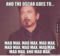 Me watching the Oscars http://9gag.com/gag/anNRVWo?ref=fbp: AND THE OSCAR GOES TO.  MAD MAX MAD MAX MAD MAX  MAD MAX MAD MAX MAD MAX,  MAD MAX, AND MAD MAN  MEMEFUL COM Me watching the Oscars http://9gag.com/gag/anNRVWo?ref=fbp