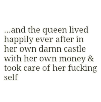 Ohhh Shit √: and the queen lived  happily ever after in  her own damn castle  with her own money &  took care of her fucking  Self Ohhh Shit √