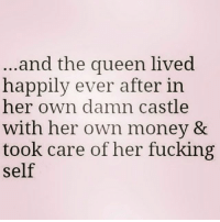 Fucking, Memes, and Money: ..and the queen lived  happily ever after in  her own damn castle  with her own money &  took care of her fucking  self This 🙌🏼👸🏼🏰 Follow my queen @northwitch69 @northwitch69 @northwitch69 @northwitch69