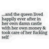Fuck Self: and the queen lived  happily ever after in  her own damn castle  with her own money &  took care of her fucking  self