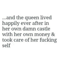 💯: and the queen lived  happily ever after in  her own damn castle  with her own money &  took care of her fucking  self 💯