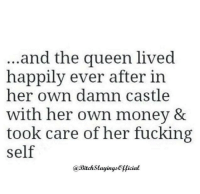 Credit: BitchSlayings: and the queen lived  happily ever after in  her own damn castle  with her own money &  took care ofher fucking  self  @Bitch.Slayings Official Credit: BitchSlayings