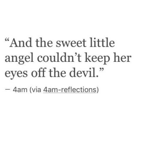 "Devil, Angel, and Her: ""And the sweet little  angel couldn't keep her  eyes off the devil.""  C0  4am (via 4am-reflections)"