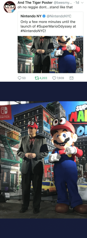 Nintendo, Reggie, and Tumblr: And The Tiger Poster @beesmy.. .1d v  oh no reggie dont...stand like that  Nintendo NY NintendoNYC  Only a few more minutes until the  launch of #SuperMario°dyssey at  #NintendoNYC !  53 t  14,203 7,609   INTENDO  SWITCH  SIE  TAXI captaindonutcollector: galgorithm: You know Reggie had to do it to us