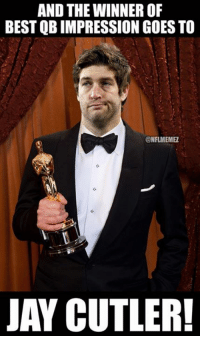Meanwhile at the #Oscars...: AND THE WINNER OF  BEST QBIMPRESSION GOES TO  CONFLMEMEZ  JAY CUTLER! Meanwhile at the #Oscars...