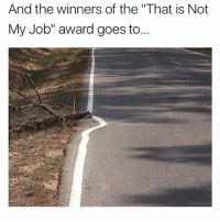 """😂😂😂😂: And the winners of the """"That is Not  My Job"""" award goes to... 😂😂😂😂"""
