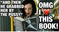 Books, Omg, and Pussy: AND THEN  HE GRABBED  HER BY  THE PUSSY  OMG  THIS  Fifty  Shades  BOOK! -Mangan