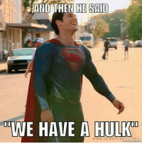 And Then He Said: AND THEN HE SAID  WE HAVE A HULK