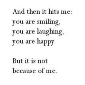 https://iglovequotes.net/: And then it hits me  you are smiling,  you are laughing  you are happy  But it is not  because of me https://iglovequotes.net/