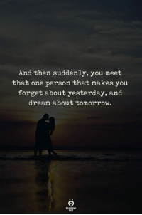 Tomorrow, Dream, and One: And then suddenly, you meet  that one person that makes you  forget about yesterday, and  dream about tomorrow.  ELATIONGHP  RALES 💞