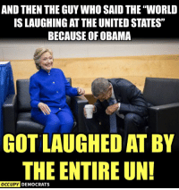"Memes, Obama, and Http: AND THEN THE GUY WHO SAID THE ""WORLD  IS LAUGHING AT THE UNITED STATES""  BECAUSE OF OBAMA  GOT LAUGHED AT BY  THE ENTIRE UN!  OCcUpy DEMOCRATS 25 Brutally Hilarious Memes Proving Trump Is A Moron: http://bit.ly/2FKWcfX"