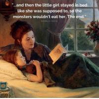 "Good night, sweetie. 😘  (via Ramblin Mama): ""...and then the little girl stayed in bed  like she was supposed to, so the  monsters wouldn't eat her. The end.  RAMBLIN MAMA Good night, sweetie. 😘  (via Ramblin Mama)"