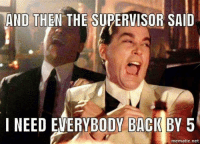 Back, Net, and Supervisor: AND THEN THE SUPERVISOR SAID  I NEED EVERYBODY BACK BY 5  mematic.net