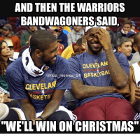 "What a game between the Warriors and the Cavs! Ended with a crazy game winner by Kyrie Irving! nbamemes nba_memes_24: AND THEN THE WARRIORS  BANDWAGONERS SAID.  CLEVELAN  nb  memes 24  BASK TBAL  CLEVELAN  ASKETE  ""WELL WIN ON CHRISTMAS"" What a game between the Warriors and the Cavs! Ended with a crazy game winner by Kyrie Irving! nbamemes nba_memes_24"