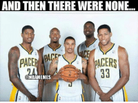 Memes, 🤖, and And Then There Were None: AND THEN THERE WERE NONE  CE  SPALD  ONBAMEMES A new era for the Pacers. PacersNation