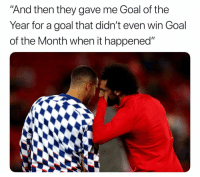 """Soccer, Sports, and Goal: """"And then they gave me Goal of the  Year for a goal that didn't even win Goal  of the Month when it happened"""" Even Salah himself must know"""