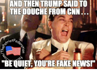 """Memes, 🤖, and Douche: AND THEN TRUMPSAIDTO  THE DOUCHE FROM CNN.  otFe  F  """"BEQUIET YOURE FACE NEWS! I laughed hard when he said that -L"""