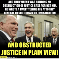 25 Brutally Hilarious Trump Russiagate Memes: http://bit.ly/2C4DJwl: AND THEN WHEN I WAS BUILDING MY  OBSTRUCTION OF JUSTICE CASE AGAINST HIM,  HE WROTE A TWEET TELLING HIS ATTORNEY  GENERAL TO SHUT DOWN MY INVESTIGATION  AND OBSTRUCTED  JUSTICE IN PLAIN VIEW!  OCCUPY DEMOCRATS 25 Brutally Hilarious Trump Russiagate Memes: http://bit.ly/2C4DJwl