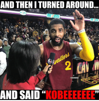 Kobe Bryant, Kyrie Irving, and Nba: AND THENITURNEDAROUND  mrliero  @NBAMEMES  AND SAID  KOBEEEEEEE Kobe Bryant reacts to Kyrie Irving's game-winner: bit.ly/KobeReactsKyrieClutch