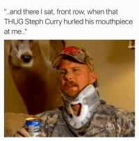 "Memes, Thug, and Front Row: ""..and there I sat, front row, when that  THUG Steph Curry hurled his mouthpiece  at me"