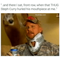 "Funny, Thug, and Too Much: ""..and there I sat, front row, when that THUG  Steph Curry hurled his mouthpiece at me.  Hoodclips.com 😂 Ya'll have too much time on your hands"