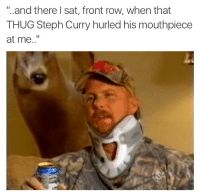 "Blackpeopletwitter, Thug, and Front Row: .and there I sat, front row, when that  THUG Steph Curry hurled his mouthpiece  at me.."" <p>Steph Curry Hits More Than Jumpers! (via /r/BlackPeopleTwitter)</p>"