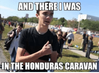 Memes, Honduras, and 🤖: AND THEREI WAS  INTHE HONDURAS CARAVAN