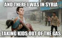 Memes, Syria, and 🤖: AND THEREIWAS IN SYRIA  TAKING KIDSOUTOFTHE GAS