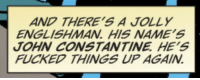 -Dick Grayson: AND THERE'S A JOLLY  ENGLISHMAN HIS NAME'S  JOHN CONSTANTINE HE'S  FUCKED THINGS UP AGAIN -Dick Grayson