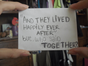 """Happily Ever: AND THEY LIVED  HAPPILY EVER  AFTER""""  but, who saiD  TOGETHER"""