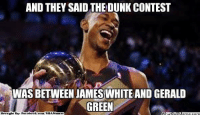 Dunk, Fac, and Meme: AND THEY SAID THE DUNK CONTEST  WAS BETWEEN JAMES WHITE AND GERALD  GREEN  Brought By Fac  ebook com/NBAMemes Dunk Contest Winner!