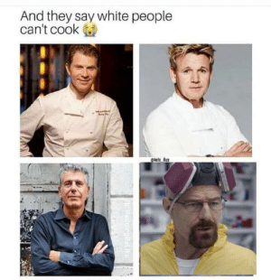 Dank, Memes, and Target: And they say white people  can't cook  kels ilus Finest cooking in the western world by Cryzese MORE MEMES