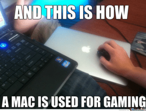 Gaming, How, and Mac: AND THIS  IS HOW  A MAC IS USED FOR GAMING  memecenter.com MemeCentera Real use of a Mac for gaming