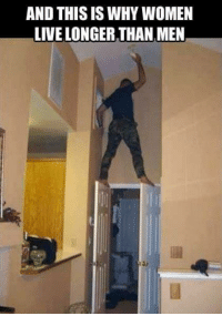 Just sayin..... #DIY #fail #humor: AND THIS IS WHY WOMEN  LIVE LONGER THAN,MEN Just sayin..... #DIY #fail #humor
