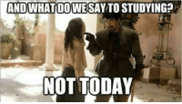Engineering, Dow, and Not Today: AND WHAT DOWE  SAY TO STUDYING?  NOT TODAY Not feeling it. Are you?