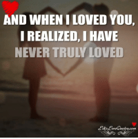 I loved you.: AND WHEN ILOVED YOU,  I REALIZED, IHAVE  NEVER TRULY LOVED  notes.com I loved you.