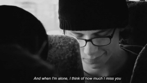 Being Alone, How, and Think: And when I'm alone, I think of how much I miss you