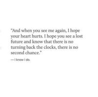 "Future, Lost, and Heart: ""And when you see me again, I hope  your heart hurts. I hope you see a lost  future and know that there is no  turning back the clocks, there is no  second chance.""  l know I do."