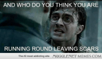 "Harry Potter, Memes, and Hearts: AND WHO DO YOU THINK YOU ARE  RUNNING ROUND LEAVING SCARS  The #2 most addicting site  /KIGGLENET MEMES.COM <p>Harry Potter will always have a jar full of Harry Potter fans&rsquo; hearts. <a href=""http://ift.tt/1eN9nHo"">http://ift.tt/1eN9nHo</a></p>"
