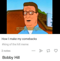 """""""fire come backs by Hank Hill 🔥🔥😂😂💀💀"""": AND YOU  ISSO UG  UH, IT AFFECT  ER SELF-ESTEEM  How I make my comebacks  #king of the hill meme  2 notes  Bobby Hill """"fire come backs by Hank Hill 🔥🔥😂😂💀💀"""""""