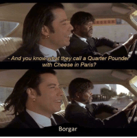 Paris, Dank Memes, and Cheese: And you knowwhat they call a Quarter Pounder  with Cheese in Paris?  Borgar @boyswhocancook
